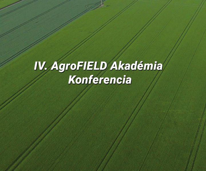 IV. AgroFIELD Akadémia Konferecia